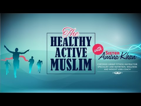 The Healthy Active Muslim - Sr. Amina Khan