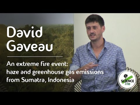 CIFOR's Science@10 – David Gaveau on haze and greenhouse gas emissions from Sumatra, Indonesia