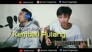 Kembali Pulang ~ Kangen band (cover) Munir Fingerstyle Ft. Shantos