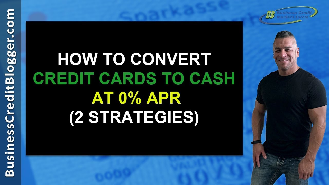 How To Convert Credit Cards Into Cash Business Credit 2019