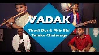 Thodi Der I Phir Bhi Tumko Chahunga - Instrumental Cover I VADAK I
