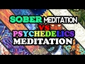 SOBER MEDITATION VS PSYCHEDELIC MEDITATION (& Which Is Best For Spiritual Awakening)