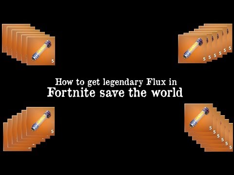 How To Get Legendary Flux Fortnite Save The World