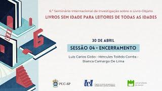 Download 6.º Seminário Internacional de Investigação sobre o Livro-Objeto- Sessão 4 e Encerramento (30/04)