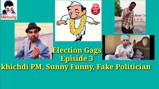 Election Gags || Episode 3 || Khichdi PM,Sunny Funny,Fake Politician || Political Humour || Minto