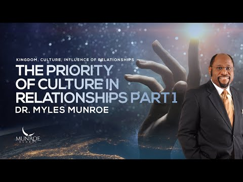 the-priority-of-culture-in-relationships-part-1-|-dr.-myles-munroe