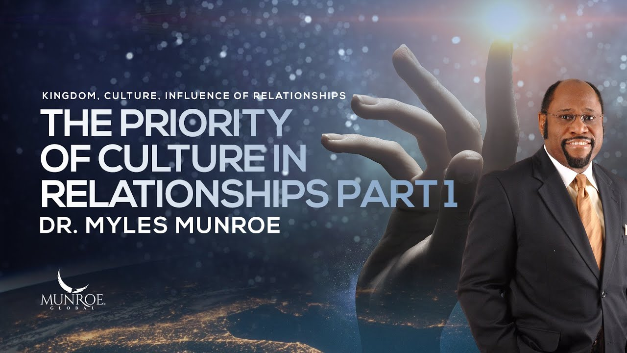 The Priority Of Culture In Relationships Part 1 | Dr. Myles Munroe