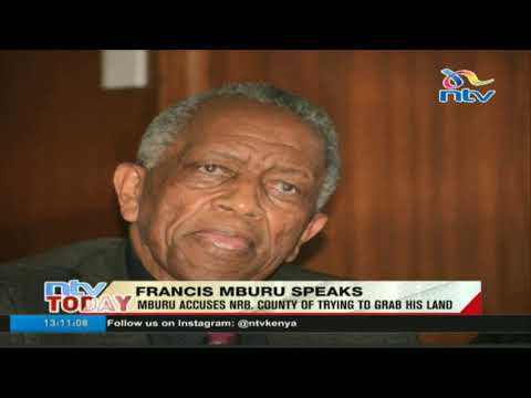 Man at the centre of Ruaraka land scandal, Francis Mburu, says he is being conned