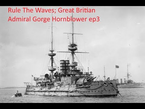 Rule The Waves; Great Britain: Admiral Gorge Hornblower.