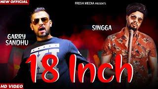 18 INCH (Full Song) Garry Sandhu ft.Singga || Byg Byrd || Latest Punjabi Songs 2018 || REDCLIP ART