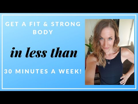 My top tips for a fit & strong body - in LESS than 30 minutes A WEEK!