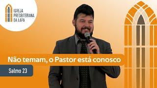 Não temam, o Pastor está conosco (Salmo 23) por Rev. Henrique Machado