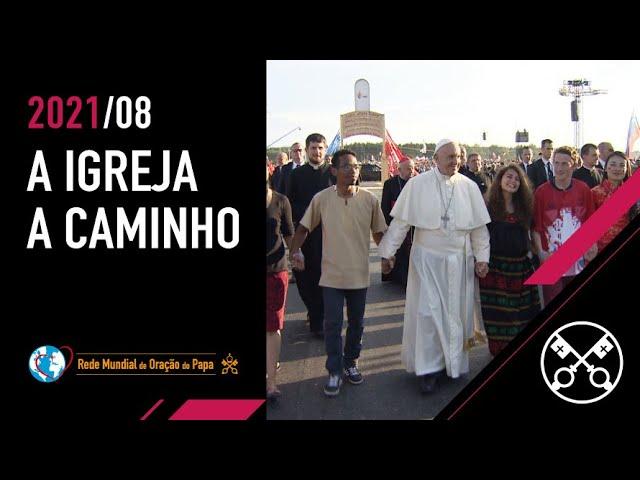 A Igreja a caminho - O Vídeo do Papa 8 - agosto de 2021