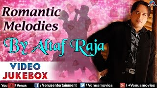 Altaf Raja : Best Romantic Melodies || Video Jukebox