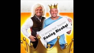 Koning Alcohol (NL versie) DJ Jerome ft.Thorsten.