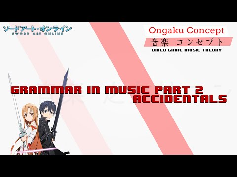 Grammar in Music: Part 2 - Accidentals | Ongaku Concept: Video Game Music Theory