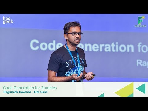 Code Generation for Zombies - Ragunath Jawahar, Kite Cash