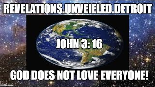 JOHN 3: 16 EXPOSED!!! GOD Does NOT LOVE Everyone-Joel 3.