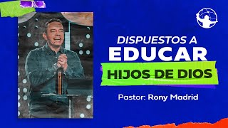 Dispuestos a educar hijos de Dios l Con Jesús Dispuesto A Todo l Pastor Rony Madrid