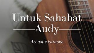 Untuk Sahabat - Audy - Acoustic Karaoke
