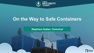 On the Way to Safe Containers by Stephane Graber, Canonical