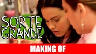 MAKING OF - SORTE GRANDE