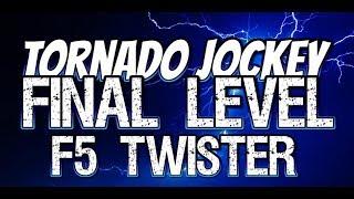 Tornado Jockey | FINAL LEVEL - F5 TWISTER