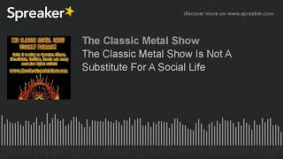 The Classic Metal Show Is Not A Substitute For A Social Life