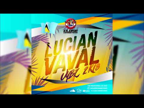 Close Connections - Lucian Vaval Vybz 2018 Soca Mix
