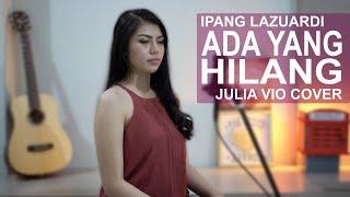 ADA YANG HILANG - IPANG LAZUARDI ( COVER BY JULIA VIO )