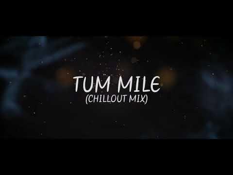 Tum Mile (Chillout Mix) - DJ Abhi