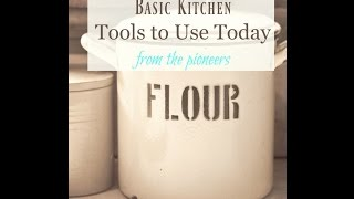 A Pioneer Kitchen: 100-year-old Basic Kitchen Tools Every Home Should Have