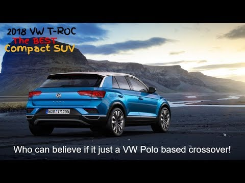 2018 Volkswagen T-Roc - The Best VW Crossover Ever