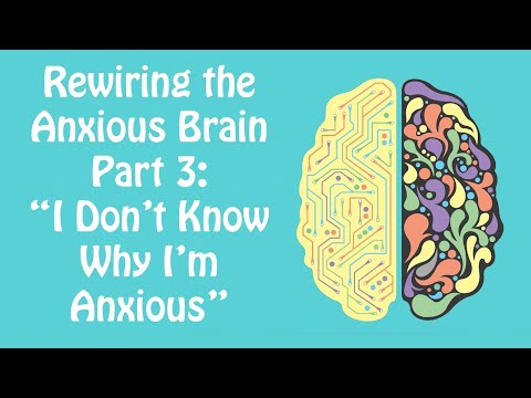 Anxious but you don't know why? Rewiring the Anxious Brain Part 3