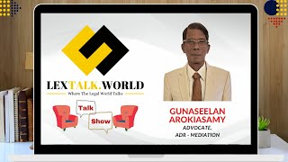 LexTalk World Talk Show with Gunaseelan Arokiasamy, Advocate at ADR - MEDIATION