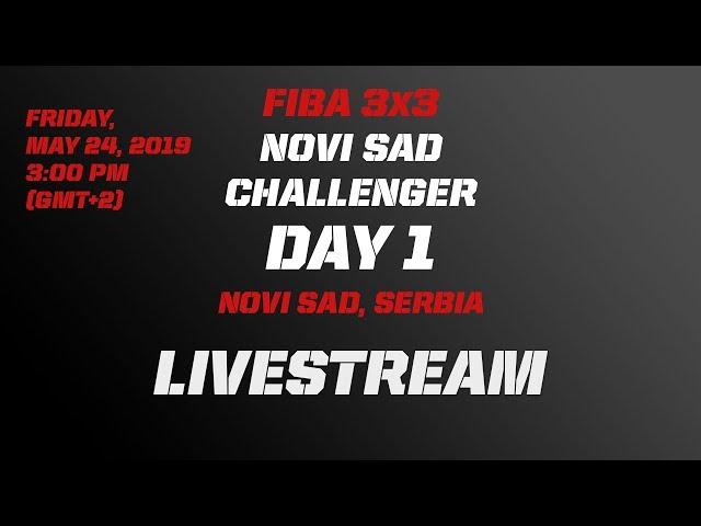 LIVE 🔴 - FIBA 3x3 Novi Sad Challenger 2019 - Day 1 - Novi Sad, Serbia