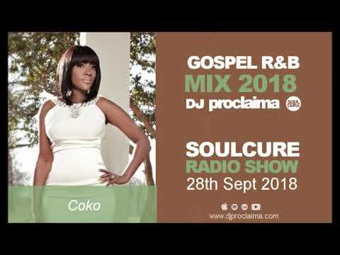 Gospel R&B Music 2018 - DJ Proclaima Soulcure Radio Show 5th Oct 2018