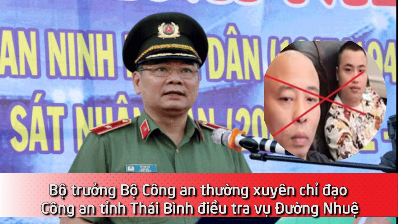 Bộ trưởng Bộ Công an thường xuyên chỉ đạo Công an tỉnh Thái Bình điều tra vụ Đường Nhuệ