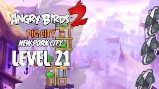 Angry Birds 2 Level 21 Pig City New Pork City 3 Star Walkthrough