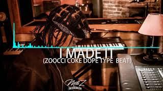 "[FREE] Zoocci Coke Dope Type Beat - ""I Made It"" | Prod By Millz | 2017 Trap Beat |"