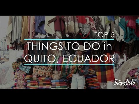 Top 5 Things To Do in Quito, Ecuador