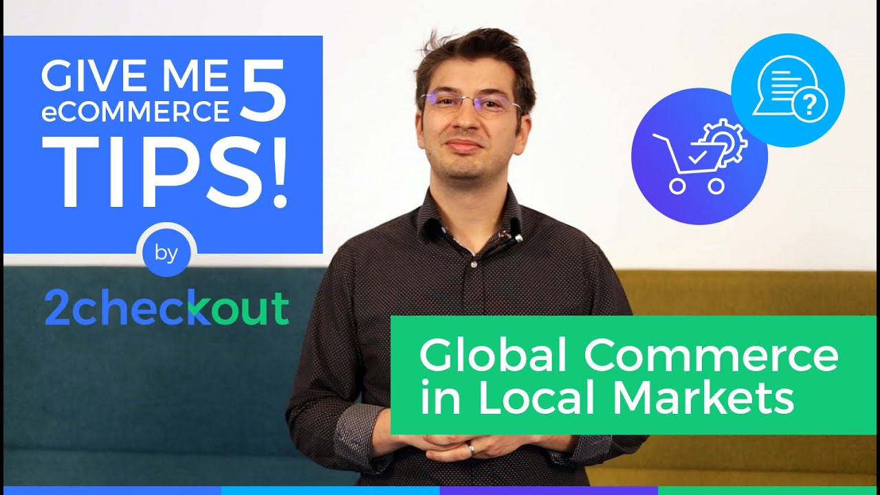 Give me 5 Tips for Building Global Commerce in Local Markets