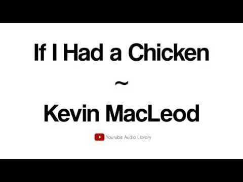 Kevin Macleod If I Had A Chicken
