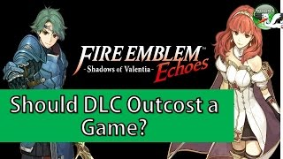 Fire Emblem Echoes: Shadows of Valentia DLC Discussion.  It Costs More than the game?