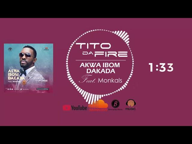 Tito Da.Fire Akwa Ibom Dakada feat  Monkals (Official Audio)