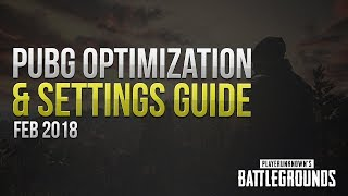 PUBG OPTIMIZATION & SETTINGS GUIDE - Quickly Increase Your FPS - FEB 2018