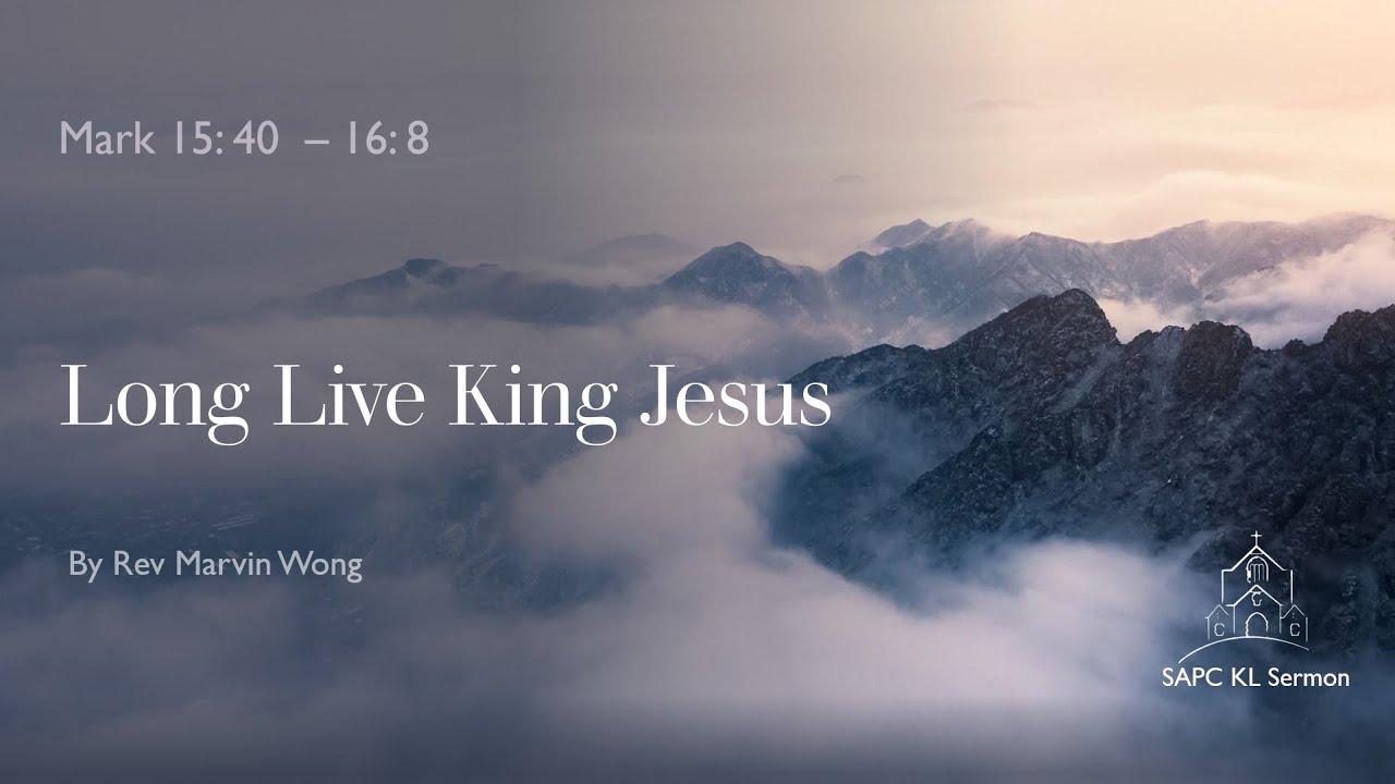 Mark 15:40 –16:8 Long Live King Jesus