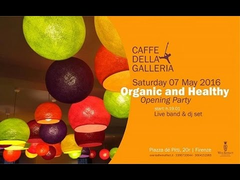 Opening Party Organic and Healthy @ Caffè della Galleria a Firenze