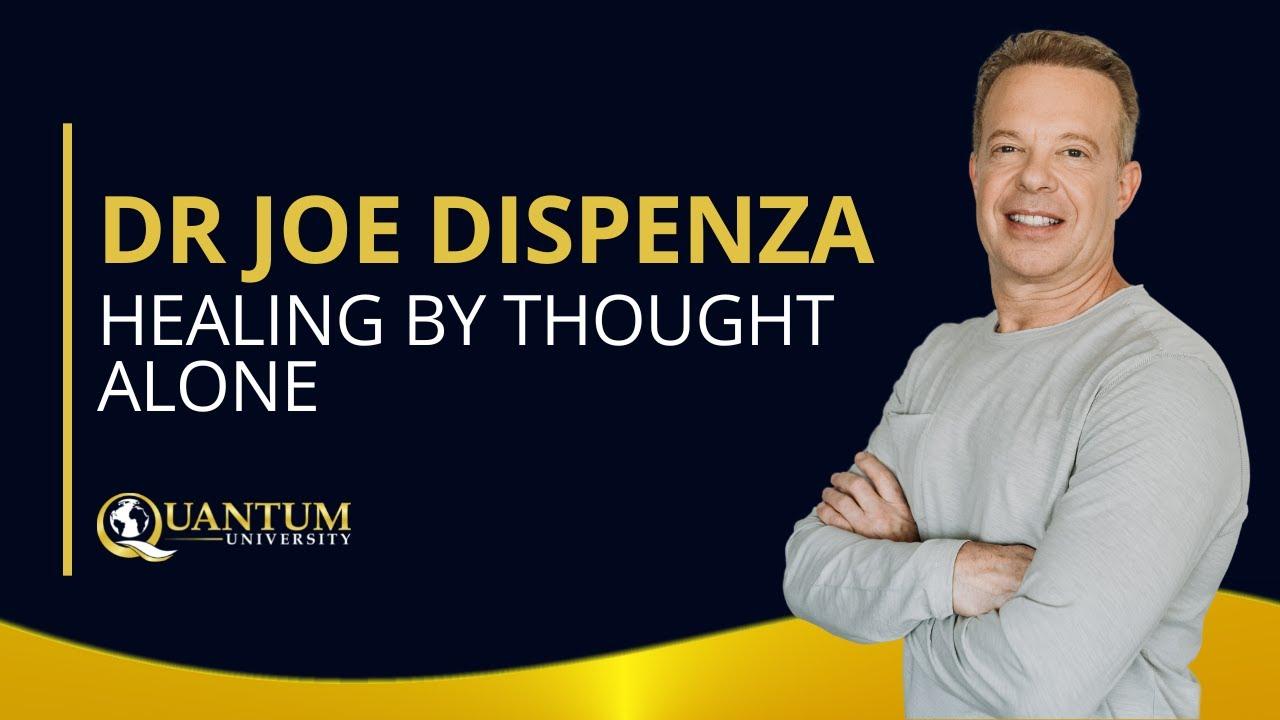 Dr. Joe Dispenza - Healing by Thought Alone - Quantum University