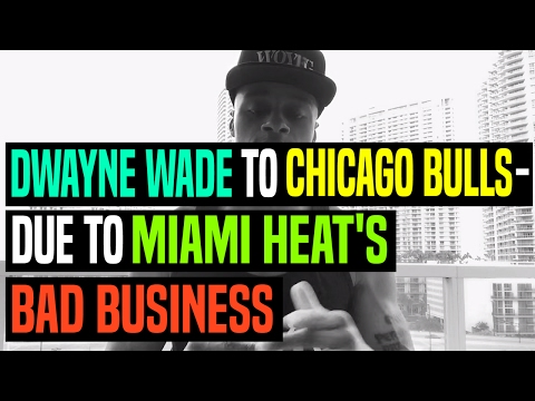 Dwyane Wade To Chicago Bulls - Due to Miami Heat's Bad Business | Dre Baldwin